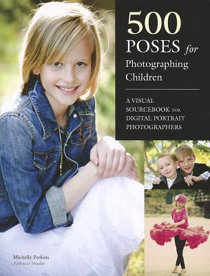 500 Poses for Photographing Children By Perkins, Michelle