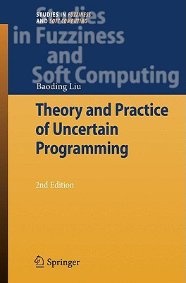 Theory and Practice of Uncertain Programming By Liu, Baoding